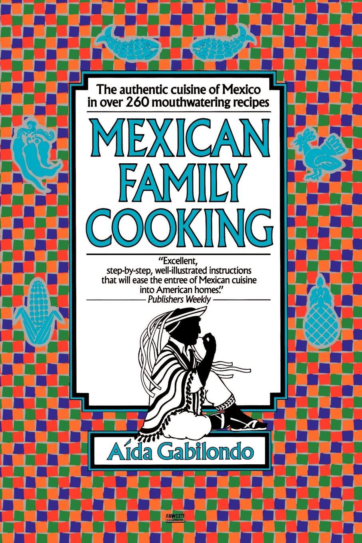 Aida Gabilondo Mexican Family Cooking mexican made easy