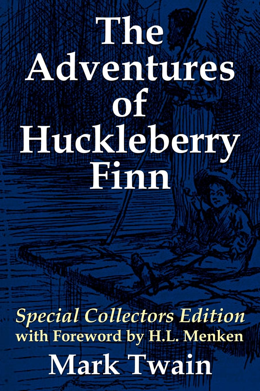 Mark Twain The Adventures of Huckleberry Finn. Special Collectors Edition with Forward by H.L. Menken twain m tom sawyer abroad tom sawyer detective том сойер за границей тос сойер сыщик