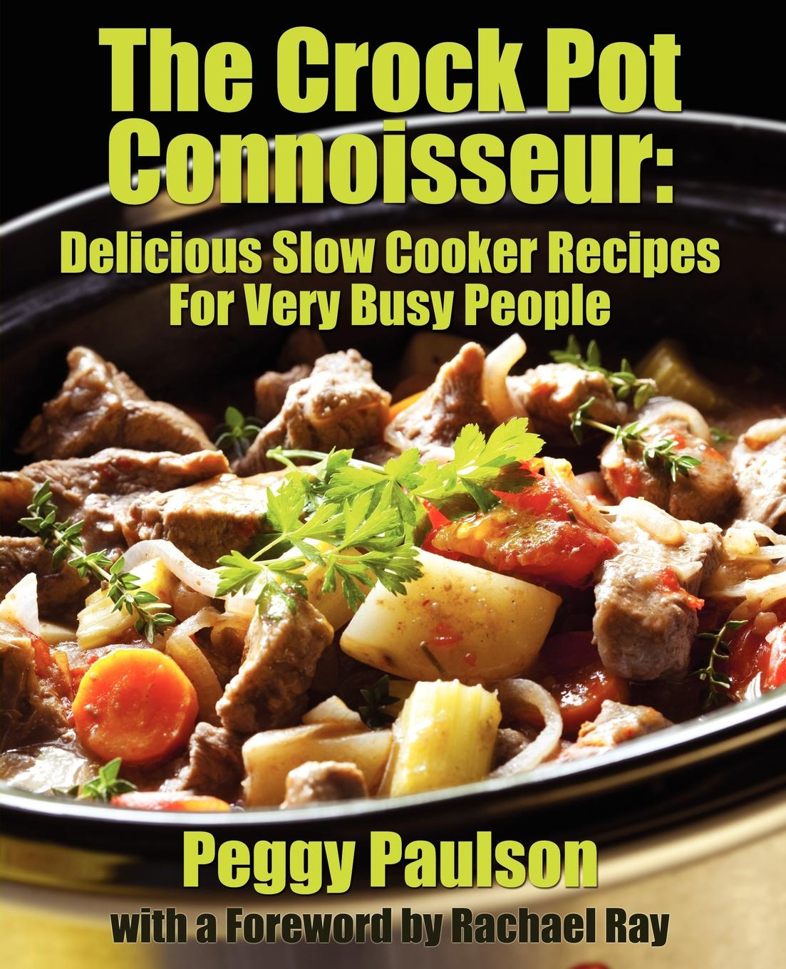 Peggy Paulson The Crock Pot Connoisseur. Delicious Slow Cooker Recipes For (Very) Busy People cocktails fancy and delicious recipes for all tastes