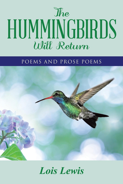 цена на Lois Lewis The Hummingbirds Will Return. Poems and Prose Poems
