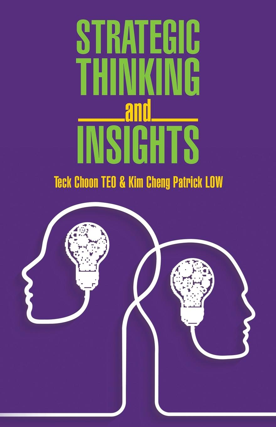 Teck Choon TEO, Kim Cheng Patrick LOW Strategic Thinking and Insights rich horwath elevate the three disciplines of advanced strategic thinking