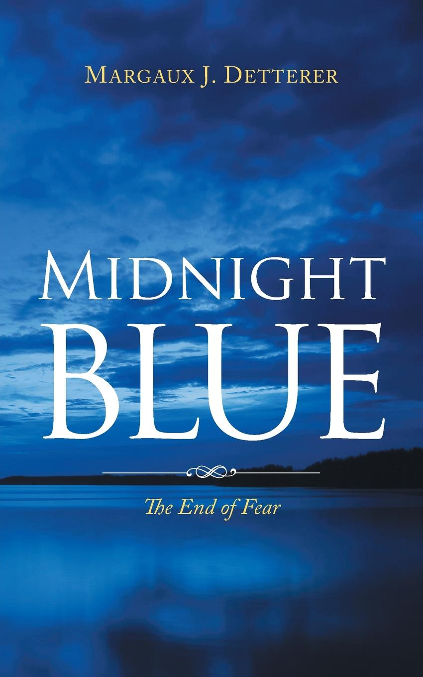 Margaux J. Detterer Midnight Blue. The End of Fear when i was five i killed myself