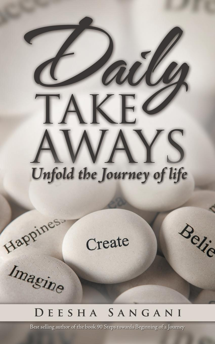 Deesha Sangani Daily Take Aways. Unfold the Journey of life learning to live the love we promise