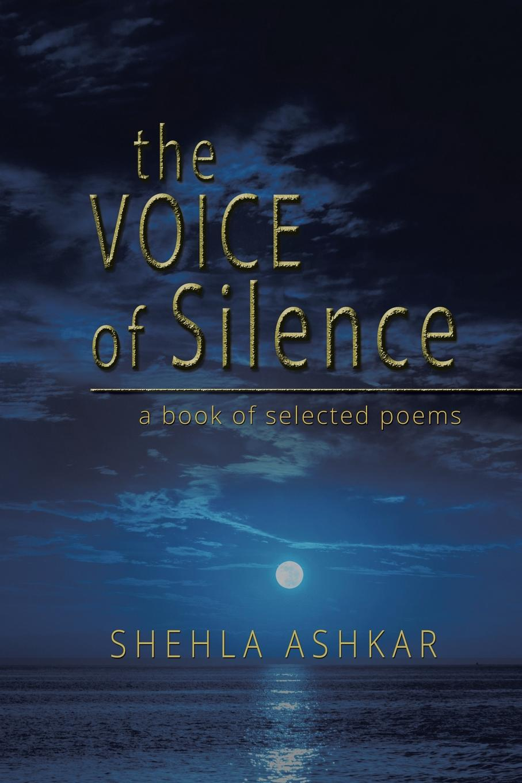 Shehla Ashkar The Voice of Silence. a book of selected poems a claim for silence