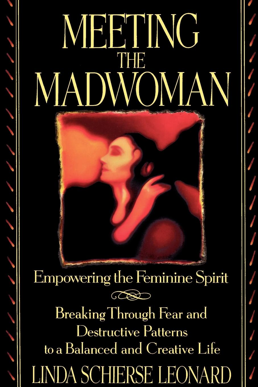 Linda Schierse Leonard Meeting the Madwoman. An Inner Challenge for Feminine Spirit shaun ellis the man who lives with wolves