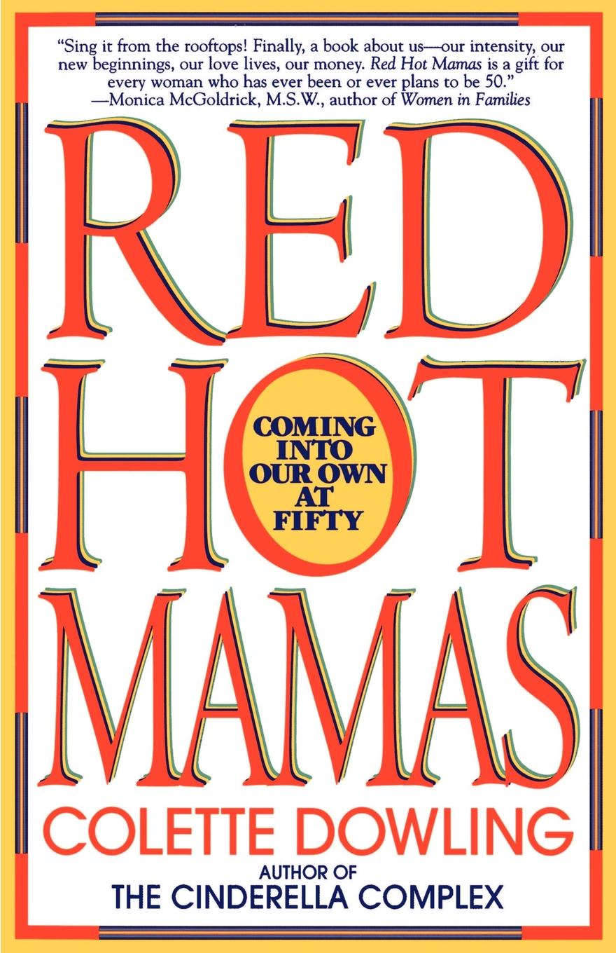 Colette Dowling Red Hot Mamas. Coming Into Our Own at Fifty