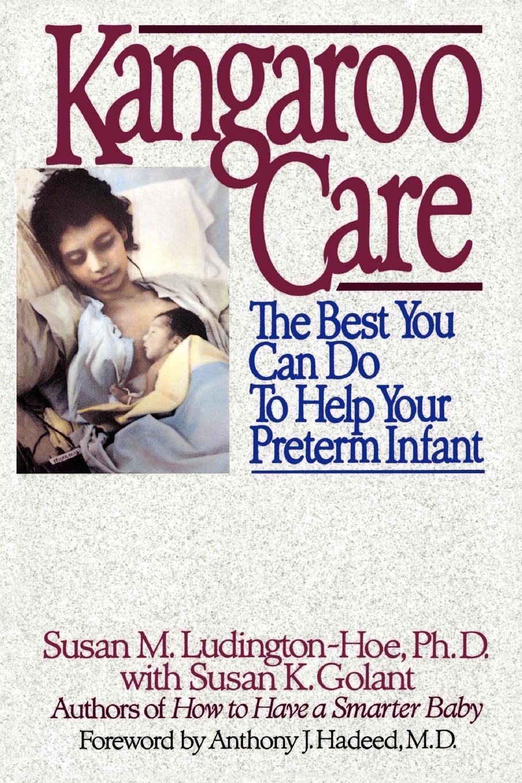 Susan M. Ludington-Hoe, Susan K. Golant Kangaroo Care. The Best You Can Do to Help Your Preterm Infant susan crosby i m your man