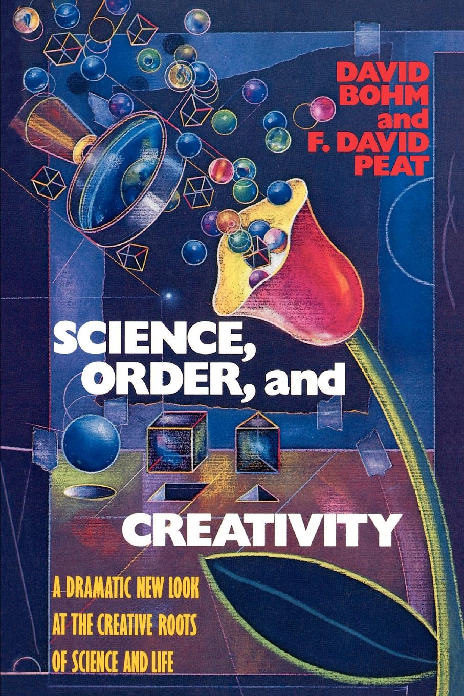 David Bohm, F. David Peat Science, Order, and Creativity michael roberto a unlocking creativity how to solve any problem and make the best decisions by shifting creative mindsets