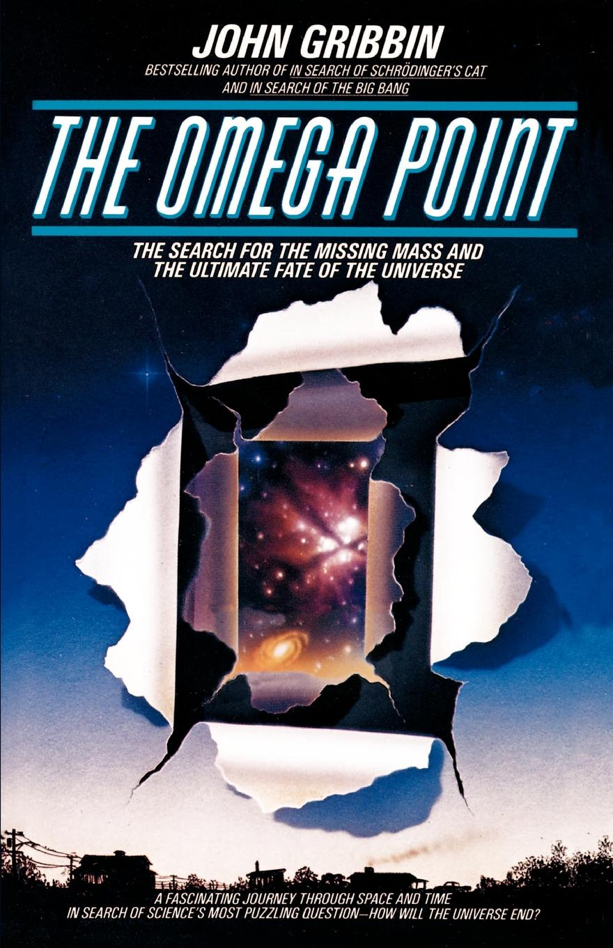 John R. Gribbin The Omega Point. The Search for the Missing Mass and the Ultimate Fate of the Universe adams d the restaurant at the end of the universe