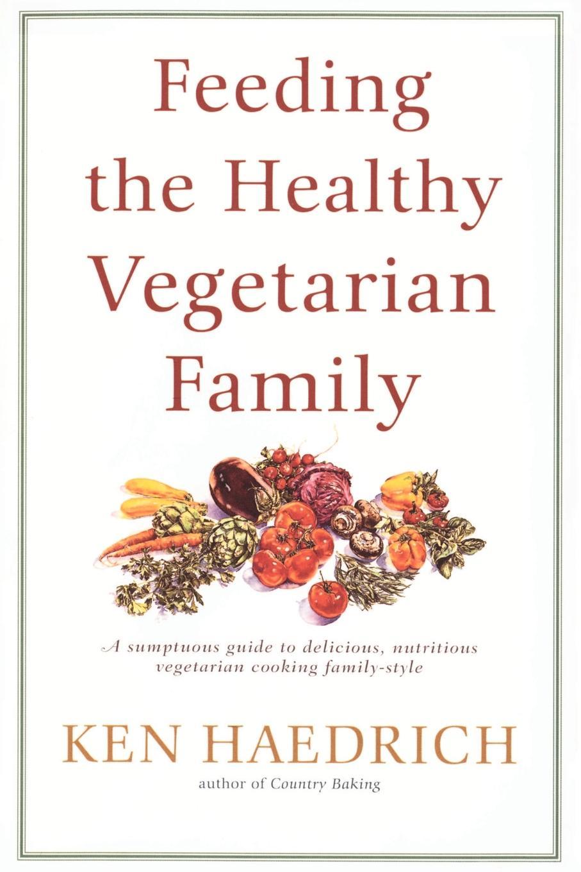 Ken Haedrich Feeding the Healthy Vegetarian Family