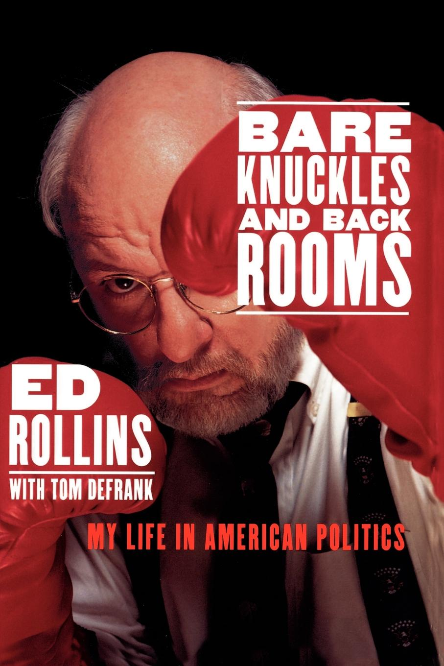 Ed Rollins Bare Knuckles and Back Rooms. My Life in American Politics ross perot