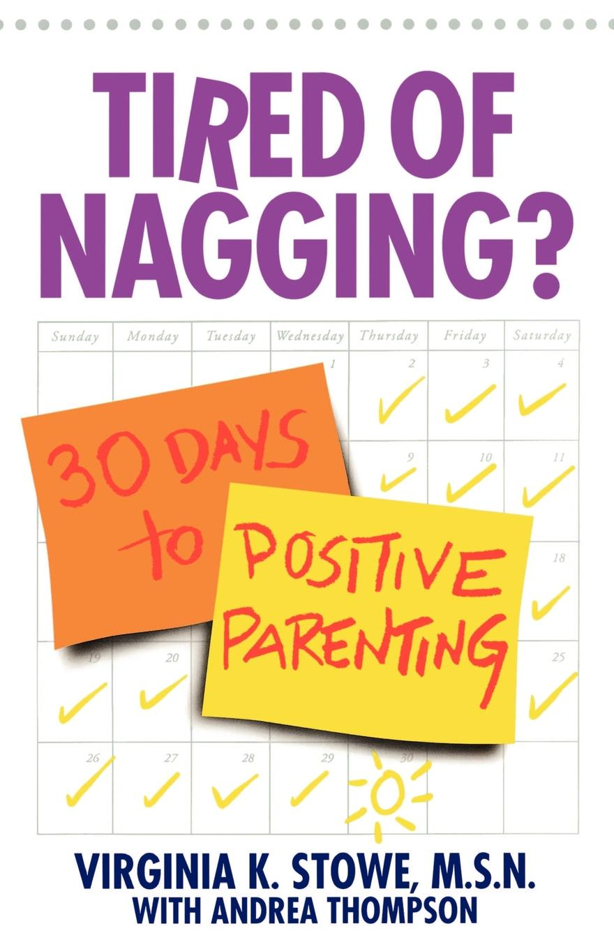 Virginia K. Stowe Tired of Nagging.. 30 Days to Positive Parenting five days