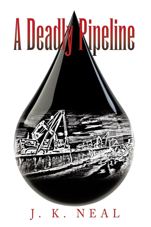 J. K. Neal A Deadly Pipeline цена и фото