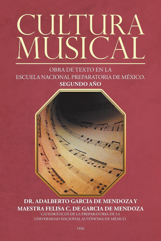 Dr. Adalberto García de Mendoza Cultura musical. Obra de texto en la escuela nacional preparatoria de Mexico. Segundo ano nadia koval maestros de la música