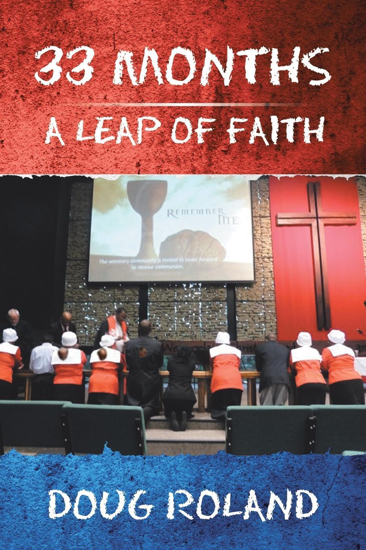 Doug Roland 33 Months. A Leap of Faith