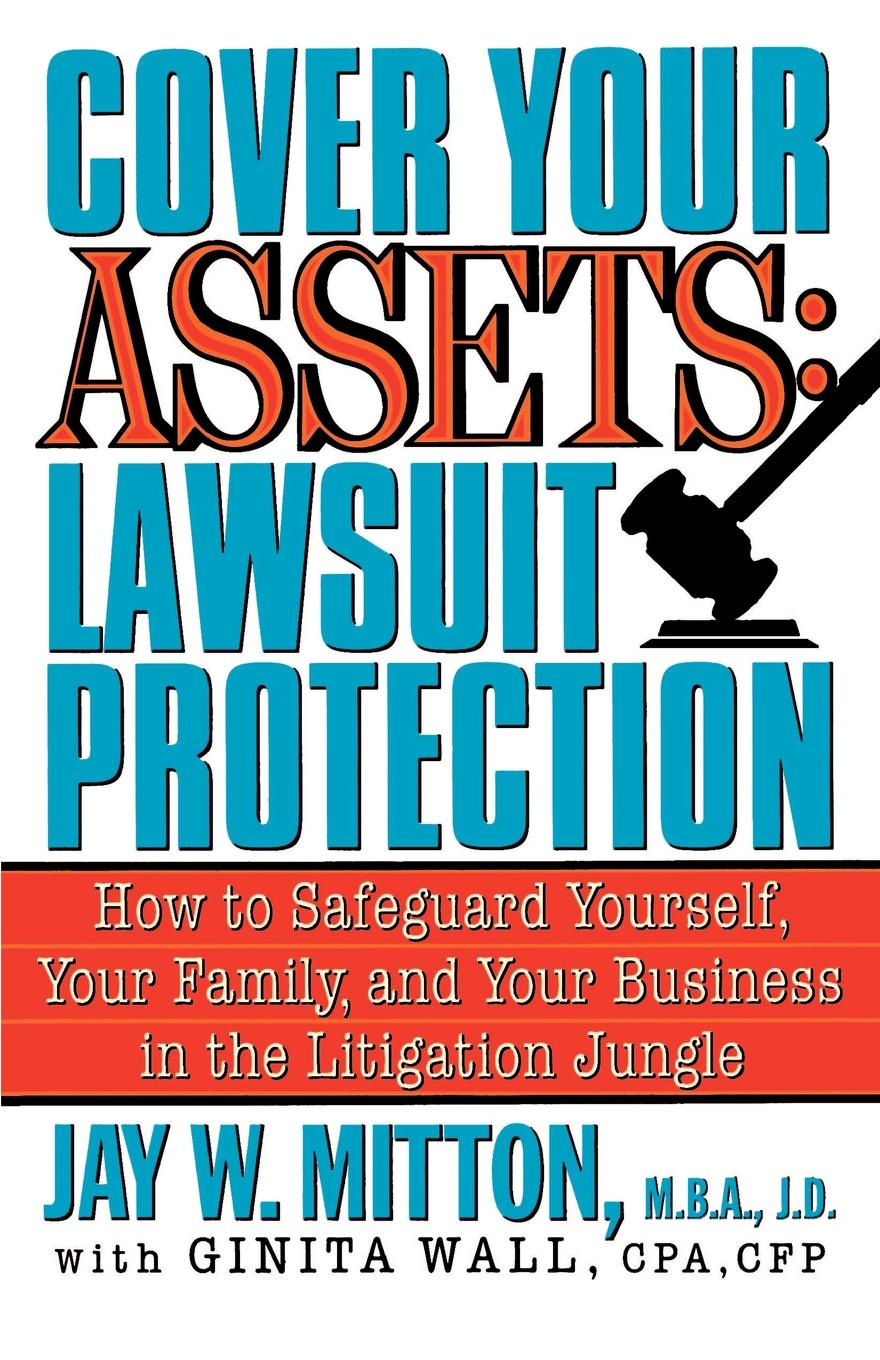 Jay W. Mitton Cover Your Assets. Lawsuit Protection: How to Safeguard Yourself, Your Family, and Your Business in the Litigationjungle dana muir m a manager s guide to employment law how to protect your company and yourself