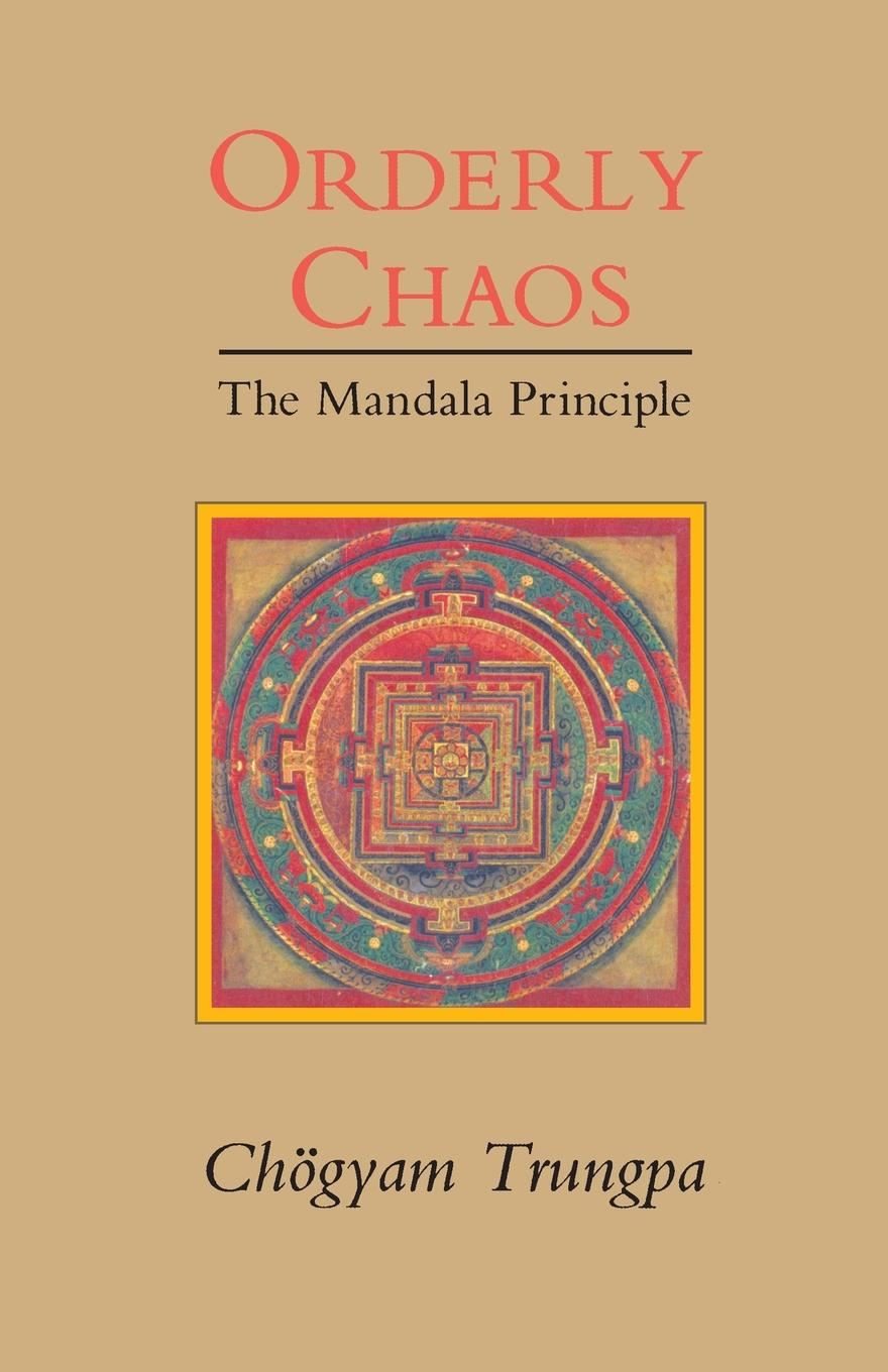 Chogyam Trungpa Orderly Chaos. The Mandala Principle on the order of chaos social anthropology and the science of chaos