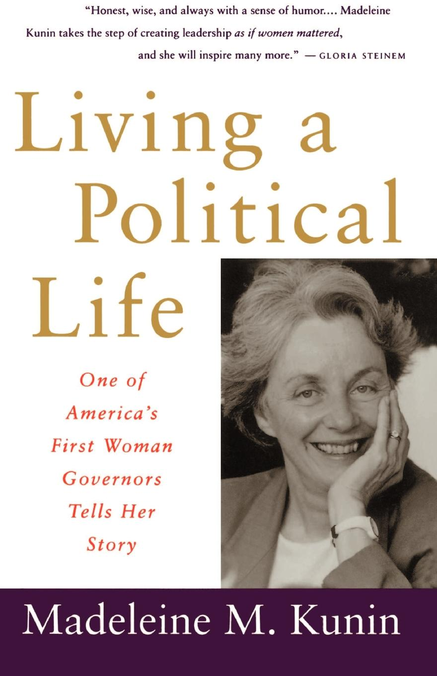 Madeleine May Kunin Living a Political Life. One of America.s First Woman Governors Tells Her Story living a political life