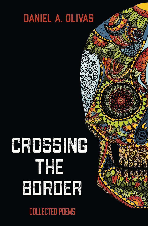 Daniel A. Olivas Crossing the Border. Collected Poems цены онлайн
