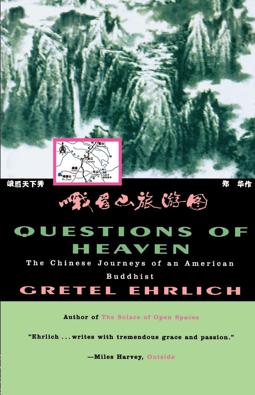 Gretel Ehrlich Questions of Heaven. The Chinese Journeys of an American Buddhist