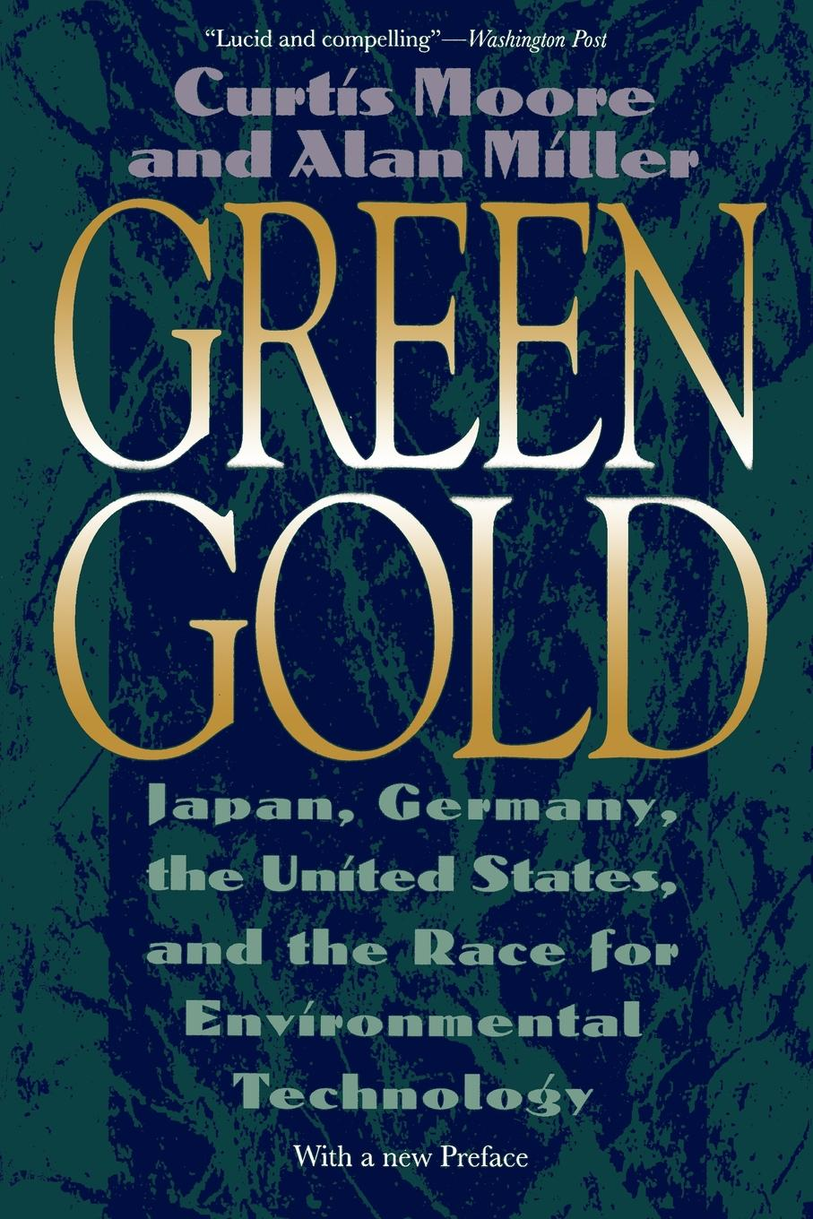 Curtis Moore, Alan Miller Green Gold. Japan, Germany, the United States, and the Race for Environmental Technology alan moore storyteller