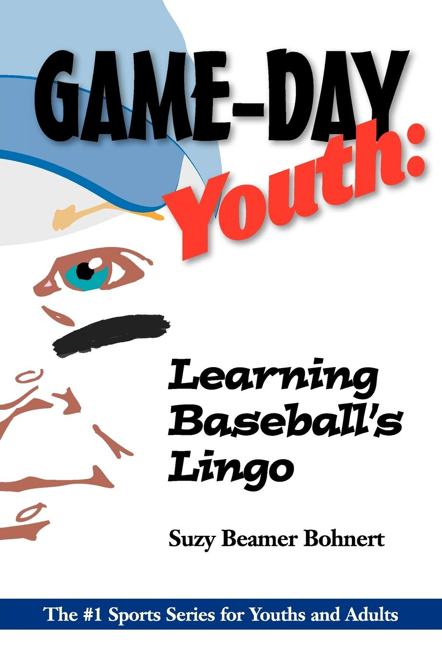 Suzy Beamer Bohnert Game-Day Youth. Learning Baseball.s Lingo (Game-Day Youth Sports Series rowdy mclean play a bigger game achieve more be more do more have more