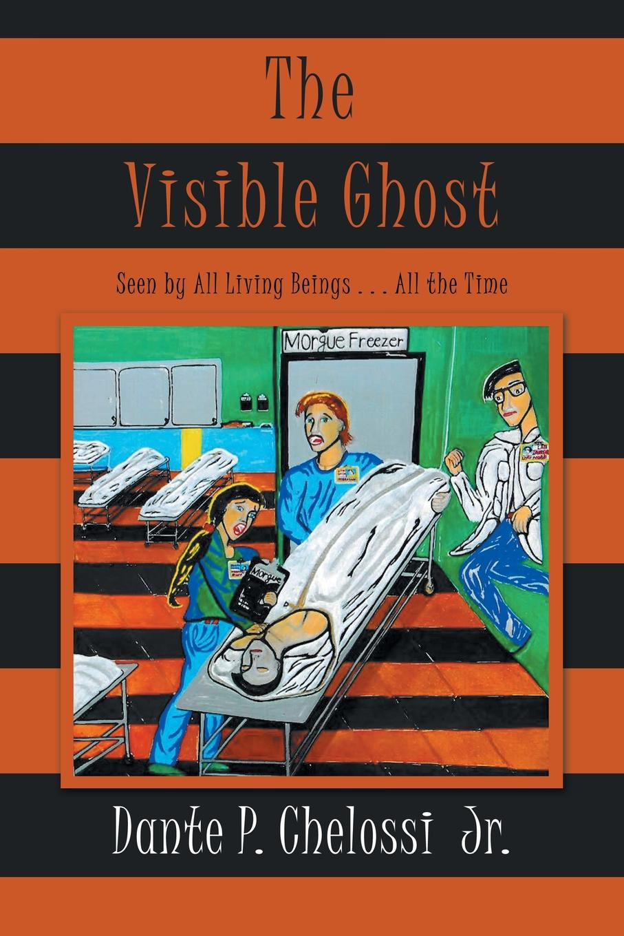 Dante P. Chelossi Jr. The Visible Ghost. Seen by All Living Beings . . . All the Time all that is solid