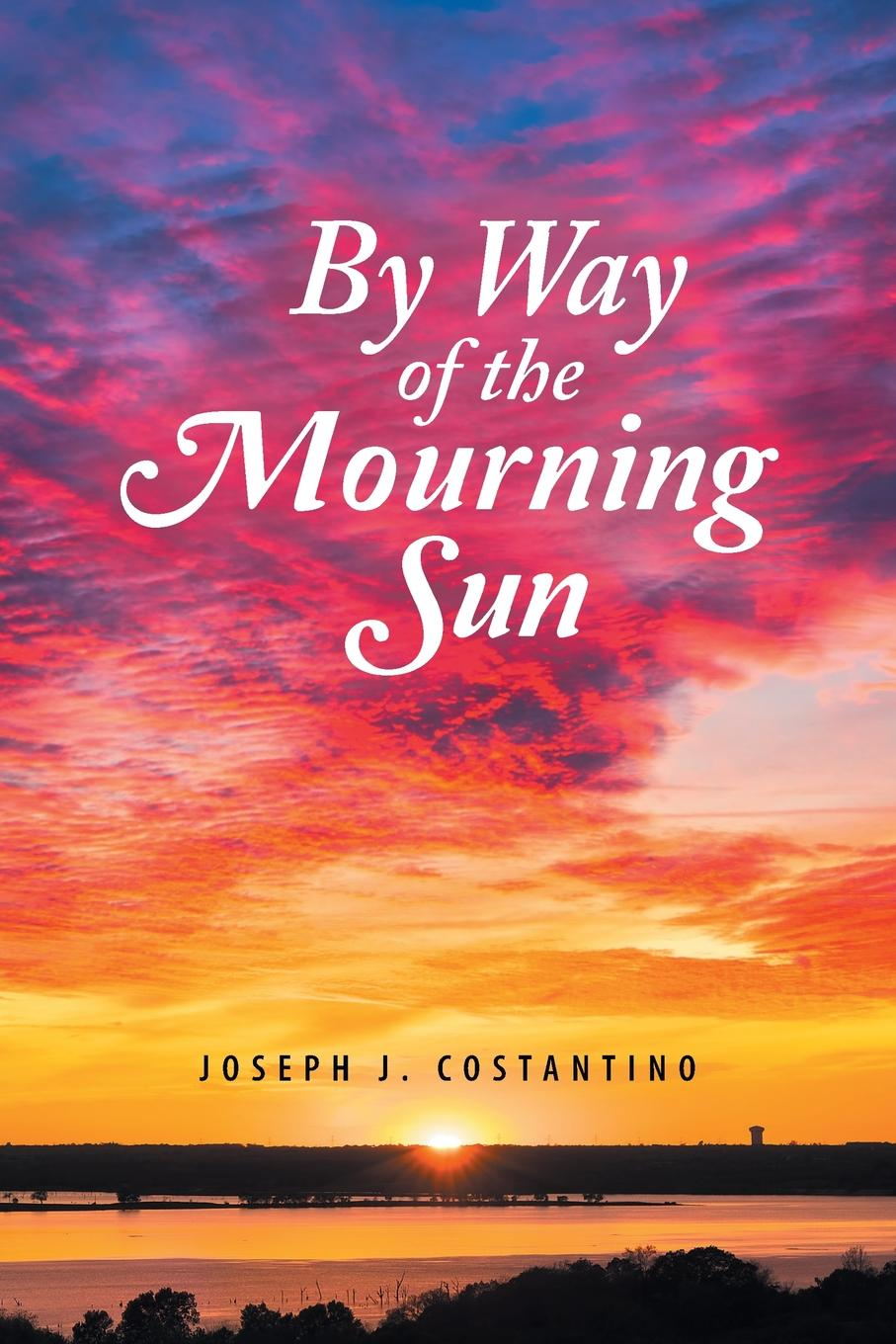 Joseph J. Costantino By Way of the Mourning Sun joseph a klingman the boy in the mirror