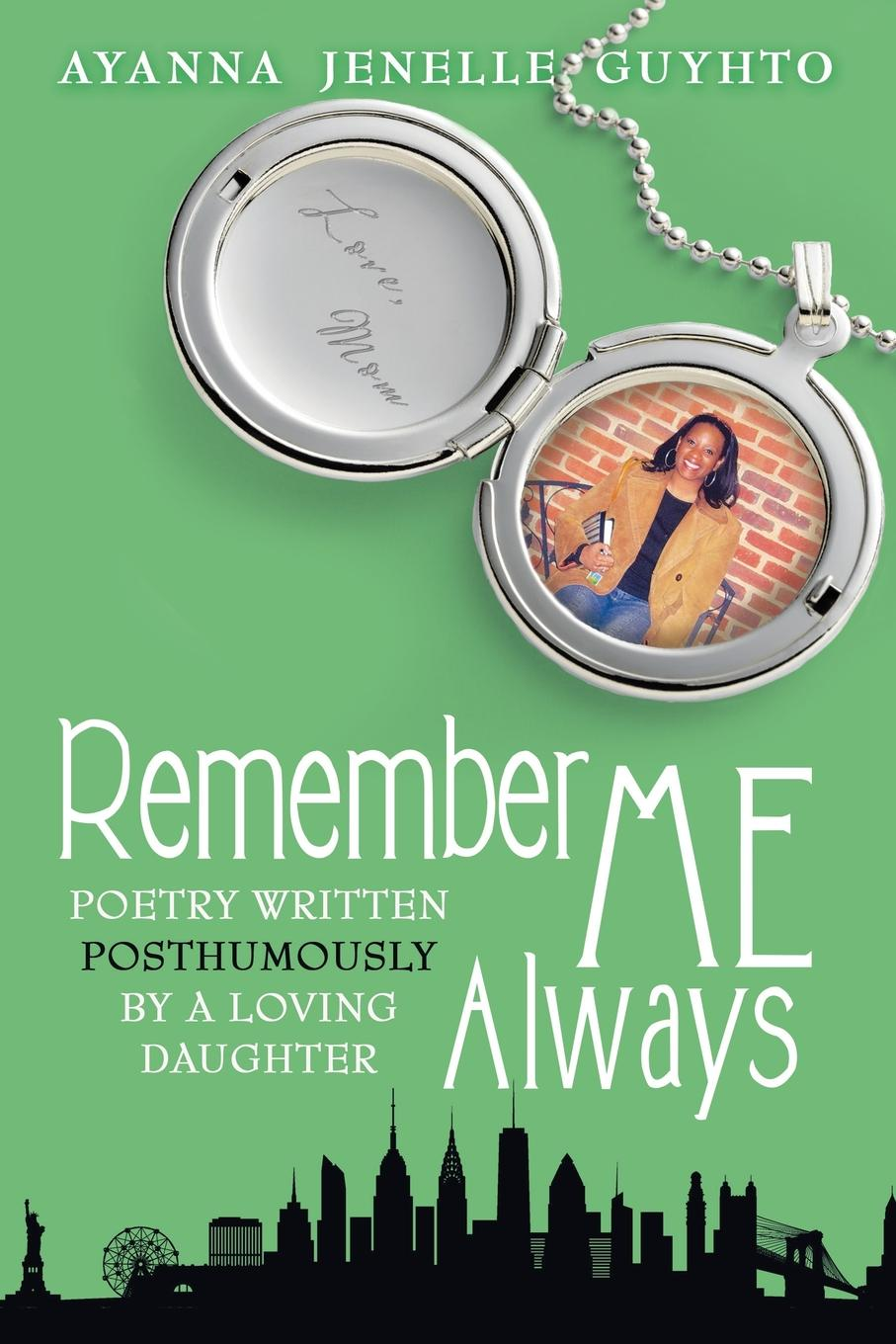 Ayanna Jenelle Guyhto Remember ME Always. Poetry Written Posthumously by a Loving Daughter emerald de young inspire me