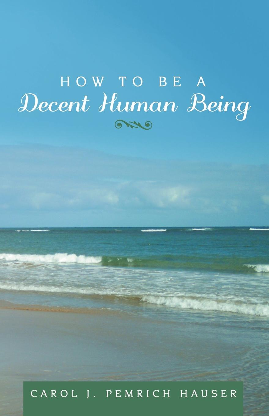 Carol J. Pemrich Hauser How to Be a Decent Human Being glass animals glass animals how to be a human being