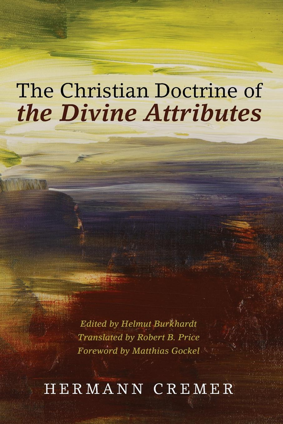 Фото - Hermann Cremer, Robert B. Price The Christian Doctrine of the Divine Attributes howard evans sir randal cremer his life and work