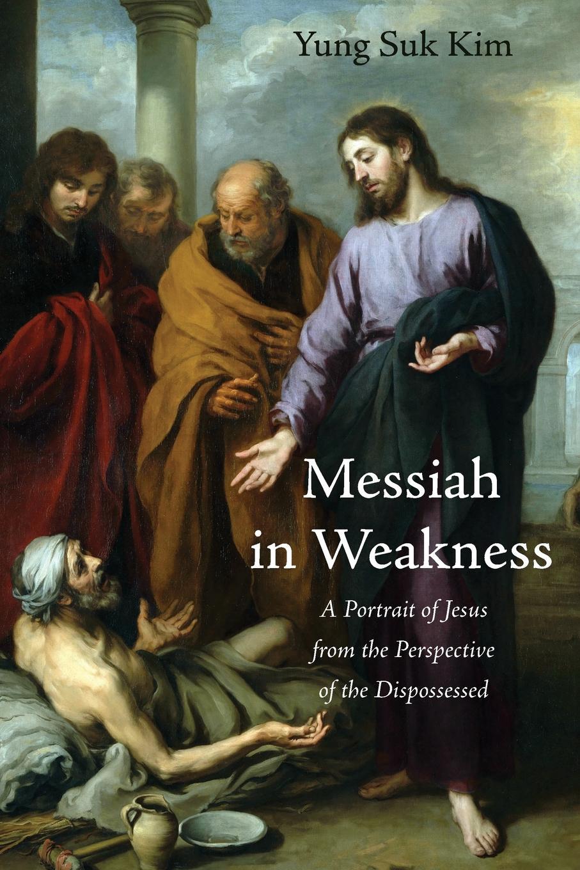 Yung Suk Kim Messiah in Weakness greg gilbert kim jest jezus who is jesus