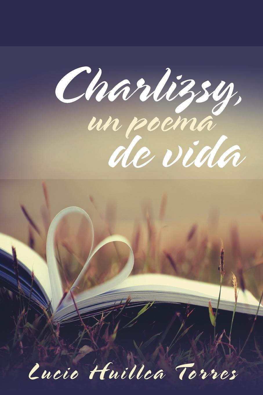 Lucio Huillca Torres Charlizsy, un poema de vida martha lucia lombana torres desde mi estancia