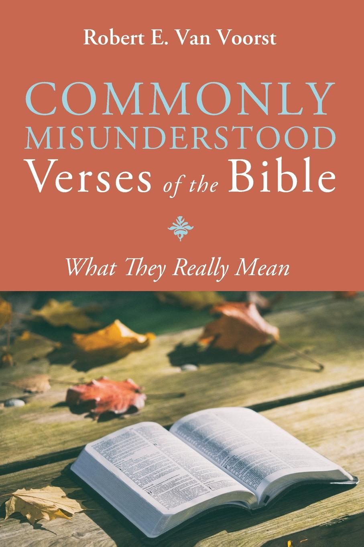 Robert E. Van Voorst Commonly Misunderstood Verses of the Bible robert e van voorst commonly misunderstood verses of the bible