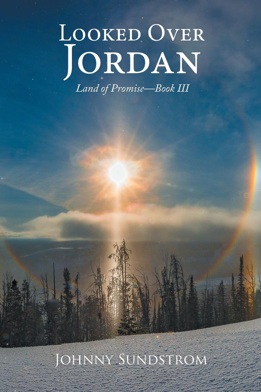 Johnny Sundstrom Looked Over Jordan. Land of Promise-Book III