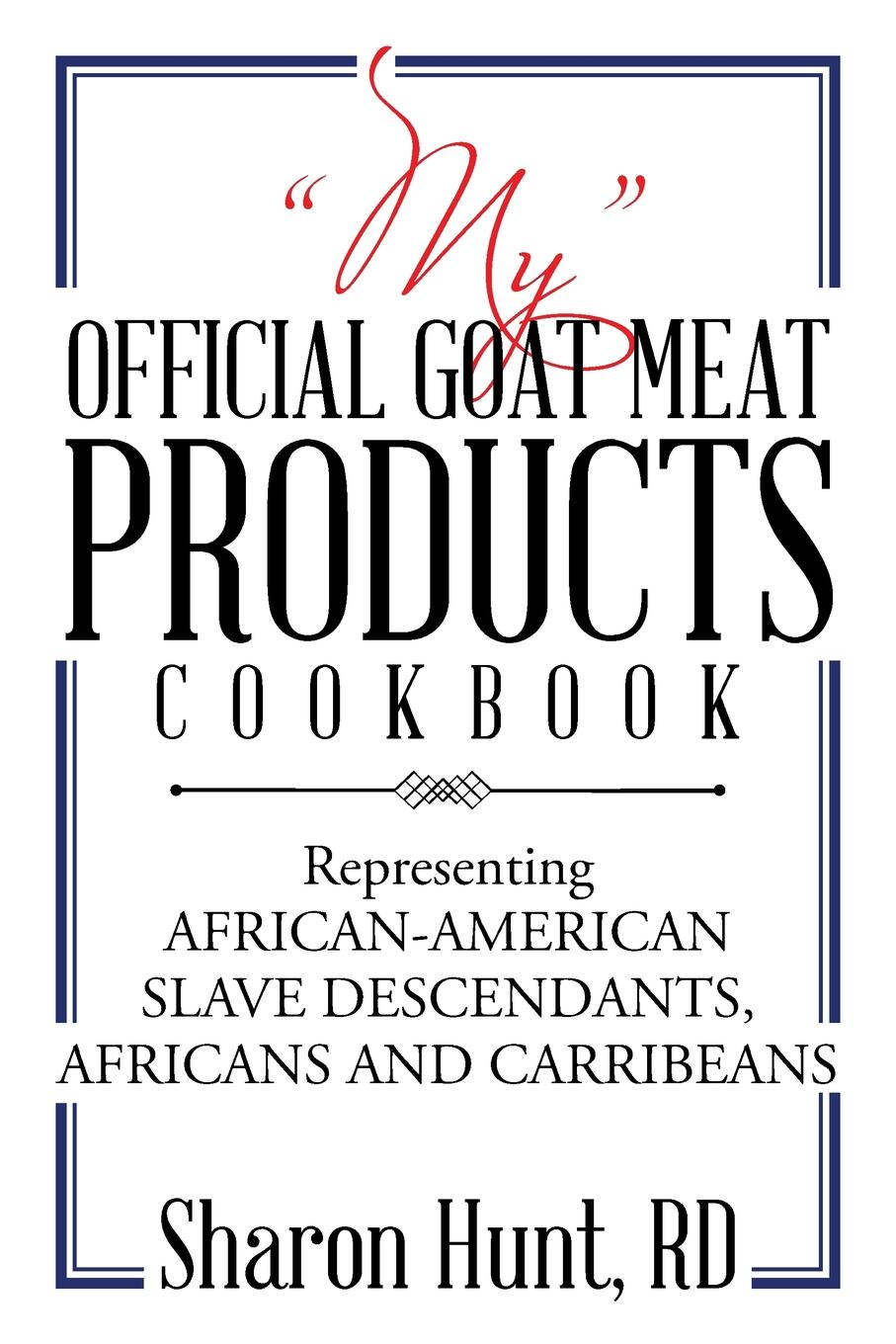 Sharon Hunt RD MY OFFICIAL GOAT MEAT PRODUCTS COOKBOOK. Representing AFRICAN-AMERICAN SLAVE DESCENDANTS, AFRICANS AND CARRIBEANS the coconut miracle cookbook