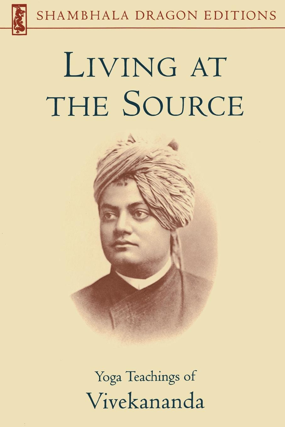 Living at the Source. Yoga Teachings of Vivekananda in the midst of life