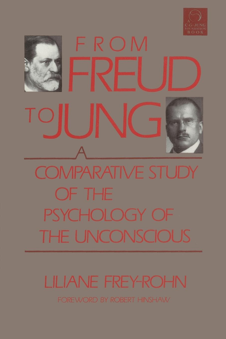 Liliane Frey-Rohn, Evelyn K. Engreen, Fred E. Engreen From Freud to Jung. A Comparative Study of the Psychology of the Unconscious