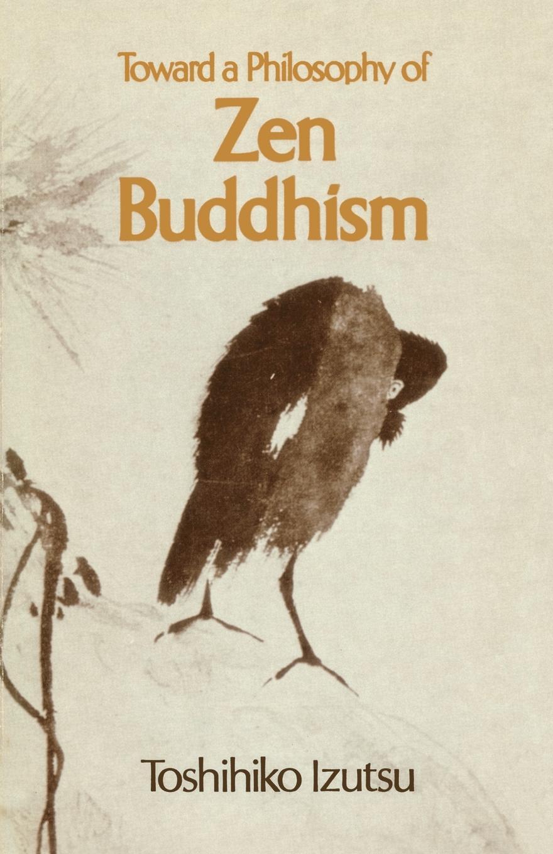 Toshihiko Izutsu Toward a Philosophy of Zen Buddhism