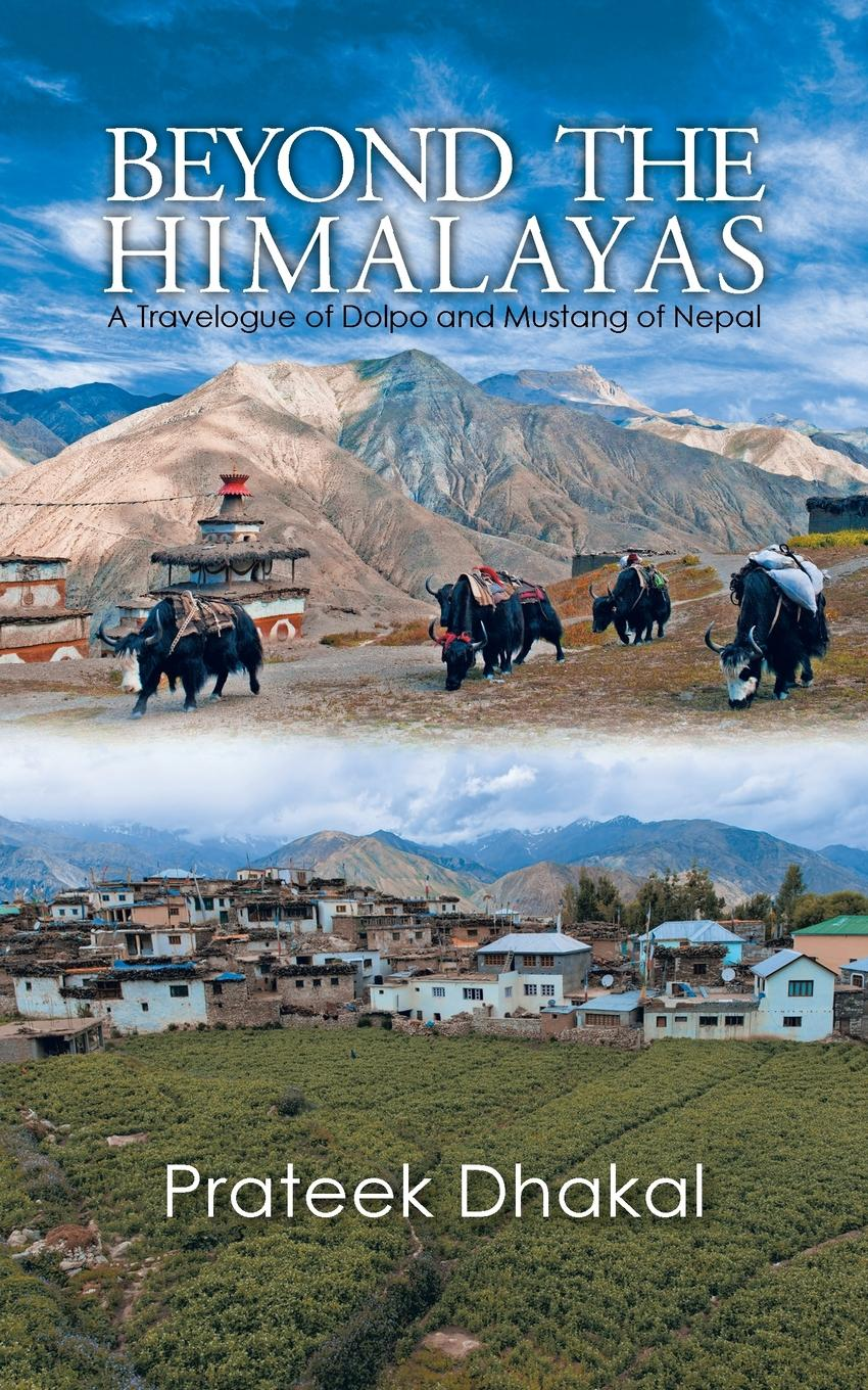Prateek Dhakal Beyond the Himalayas. A Travelogue of Dolpo and Mustang of Nepal the children of raquette lake