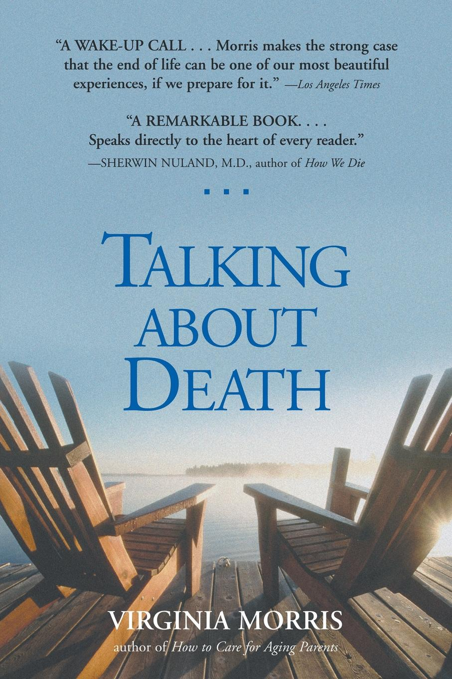 Virginia Morris Talking About Death the truth about death and dying