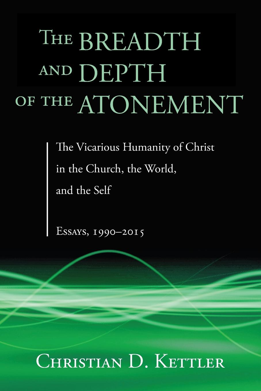 Christian D. Kettler The Breadth and Depth of the Atonement