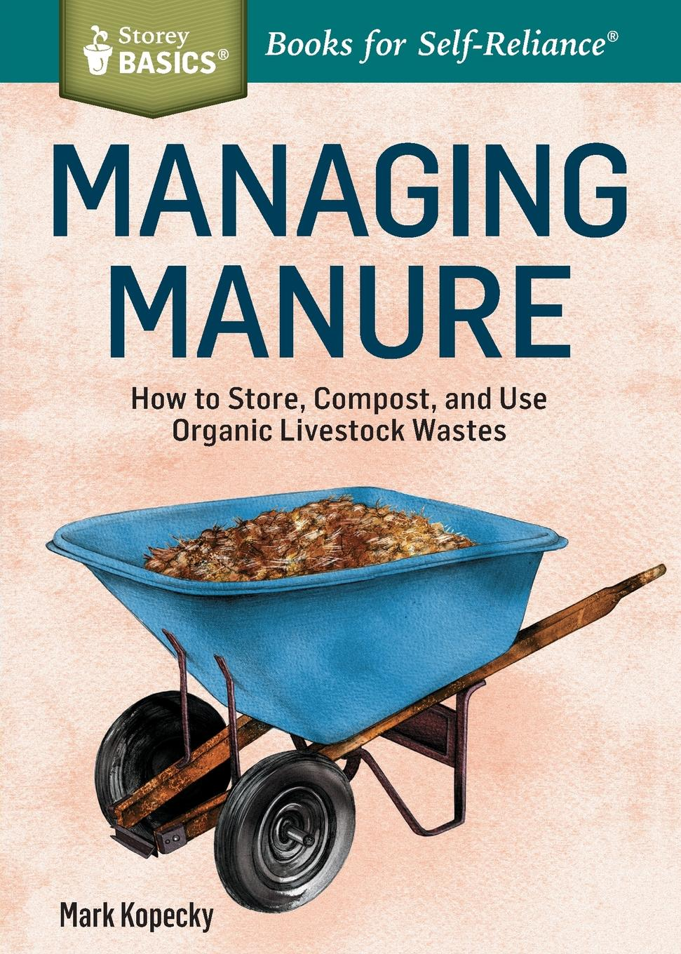 Mark Kopecky Managing Manure. How to Store, Compost, and Use Organic Livestock Wastes. A Storey BASICS. Title mark karlen lighting design basics