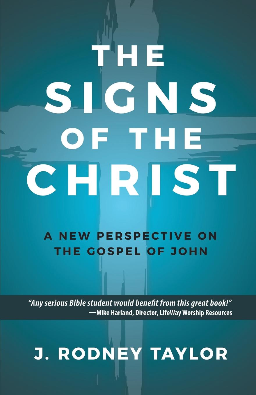 J. Rodney Taylor The Signs of the Christ. A New Perspective on the Gospel of John (Textbook) the gospel of john vol 1 enlarged print