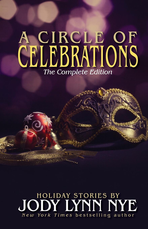 Jody Lynn Nye A Circle of Celebrations. The Complete Edition jody lynn nye a circle of celebrations the complete edition