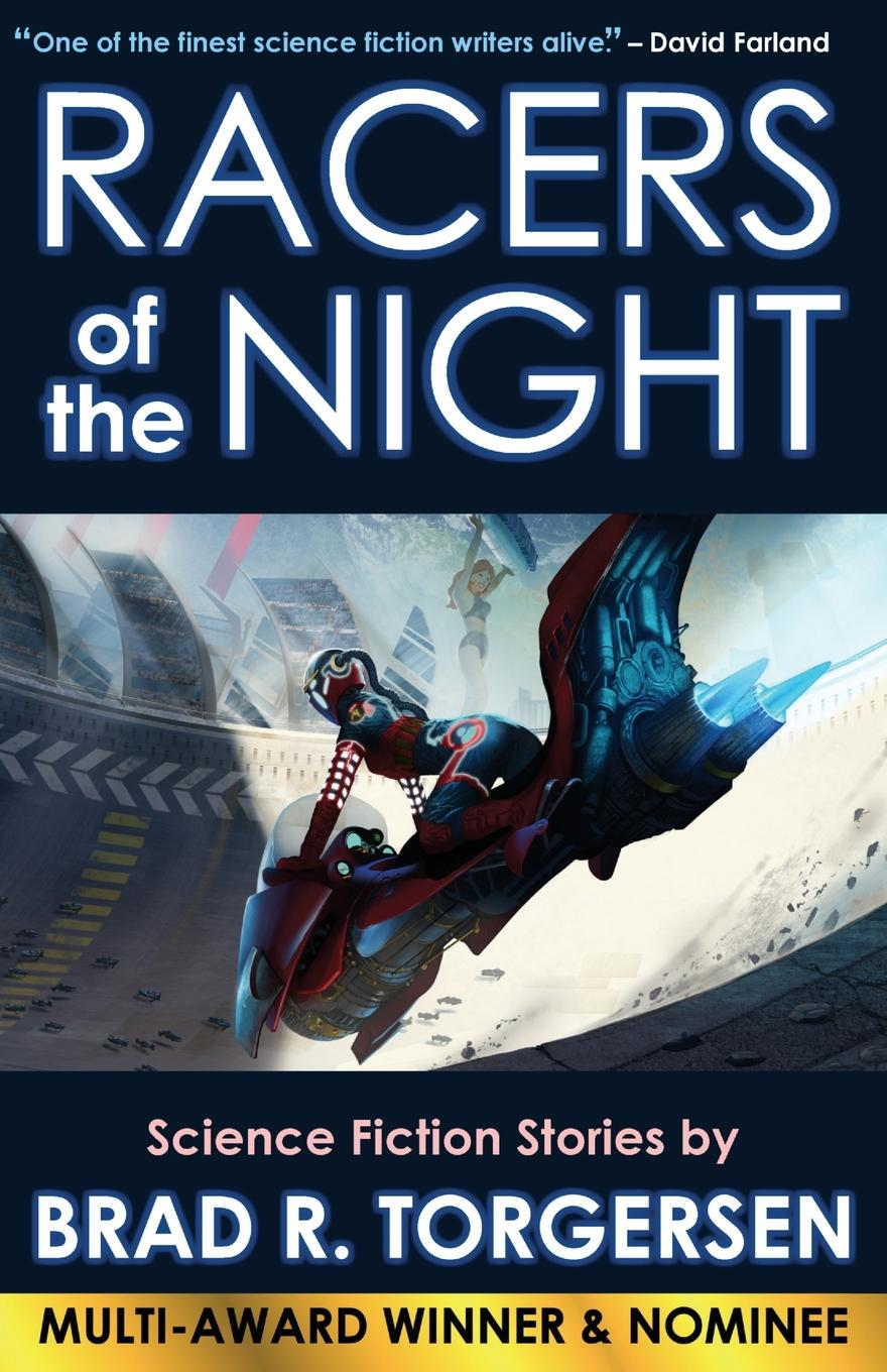 Brad R. Torgersen Racers of the Night. Science Fiction Stories by Brad R. Torgersen недорго, оригинальная цена
