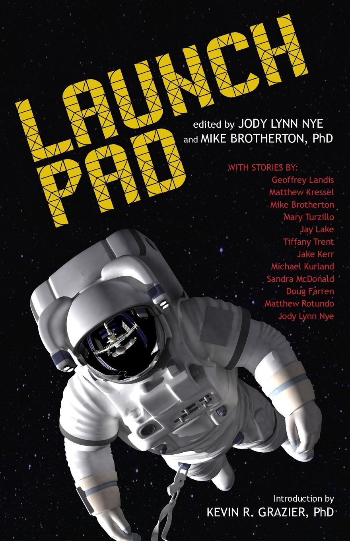 Jody Lynn Nye, Mike Brotherton PhD, Kevin R. Grazier PhD Launch Pad jody lynn nye a circle of celebrations the complete edition