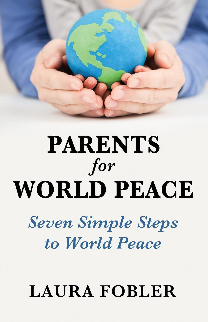 Laura Fobler Parents for World Peace. Seven Simple Steps to World Peace laura iding wanted parents for a baby