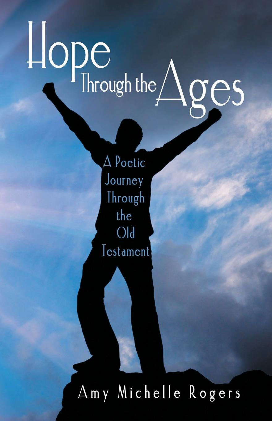 Amy Michelle Rogers Hope Through the Ages. A Poetic Journey Through the Old Testament радиатор отопления buderus logatrend k profil тип 11 300х900 7724102309