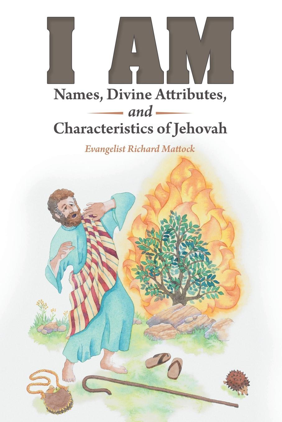 Evangelist Richard Mattock I Am. Names, Divine Attributes, and Characteristics of Jehovah цена 2017